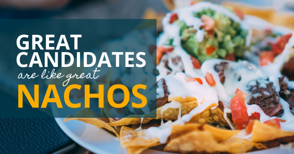 Great Candidates Are Like Great Nachos - Verified First