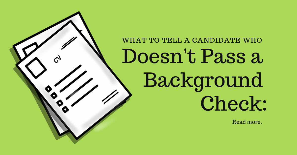 What to tell a candidate who doesn't pass a background check