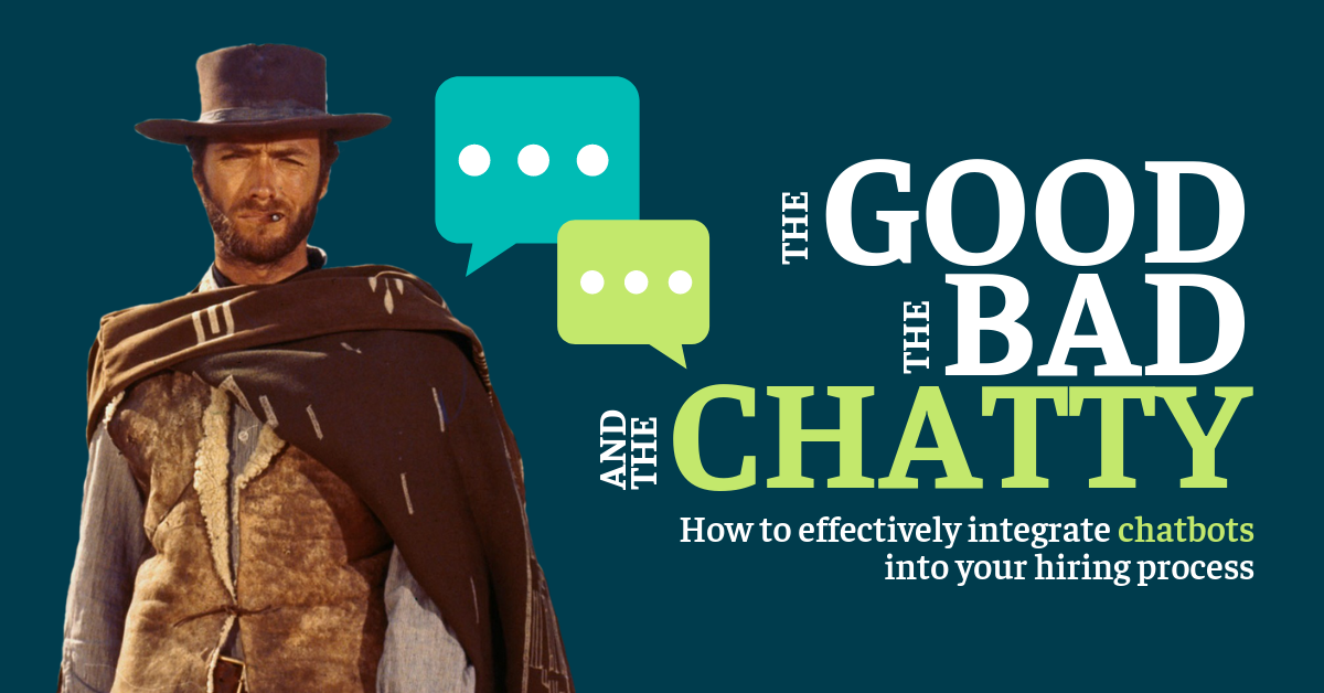The Good, The Bad and the Chatty: How to effectively integrate chatbots into your hiring process