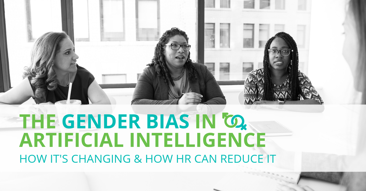 The Gender Bias in Artificial Intelligence: How It's Changing & How HR Can Reduce It