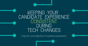 Keeping Your Candidate Experience Consistent During Technology Changes: K1 and Jobvite Acquisitions