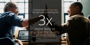 Companies that leverage background screening are 3x more likely to improve their quality of hire
